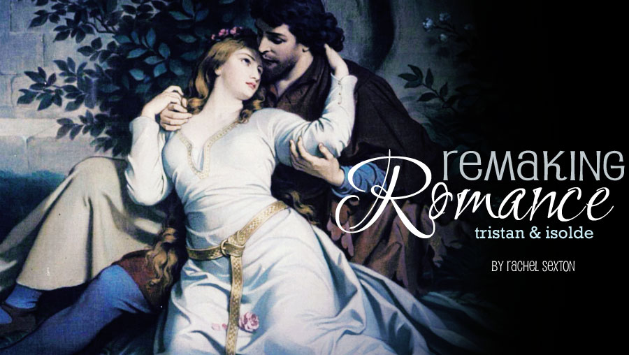 Remaking Romance: Tristan and Isolde