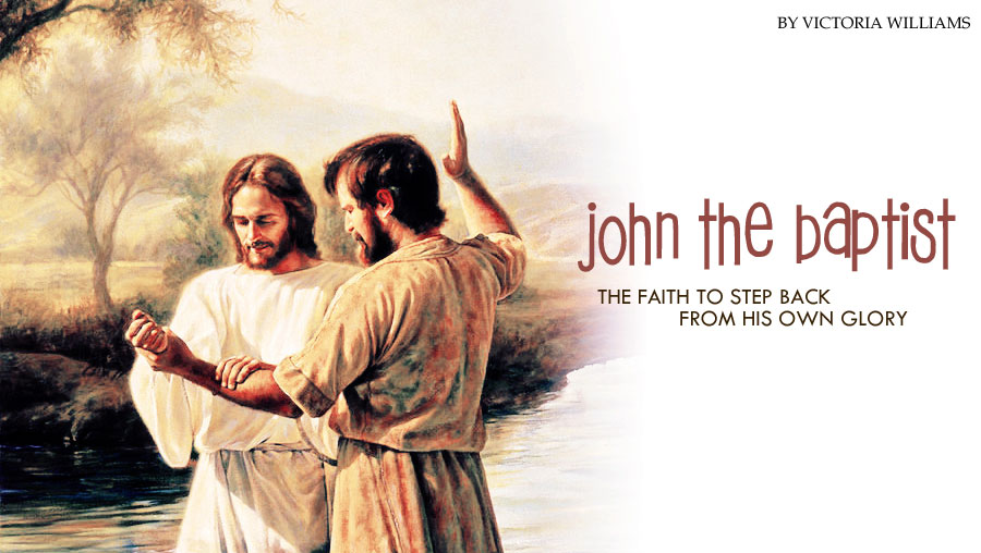 John the Baptist: The Faith to Step Back From His Own Glory