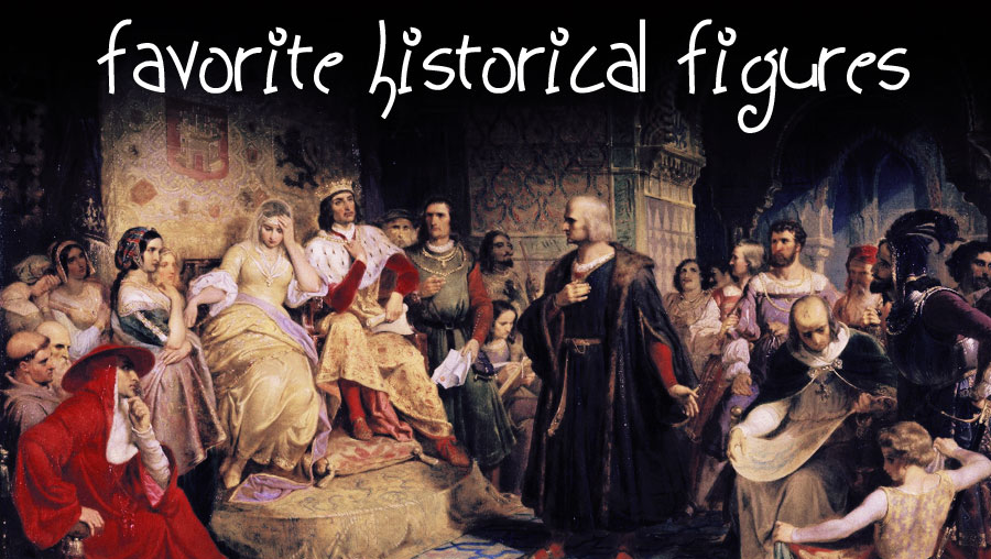 May / June 2019: Favorite Historical Figures
