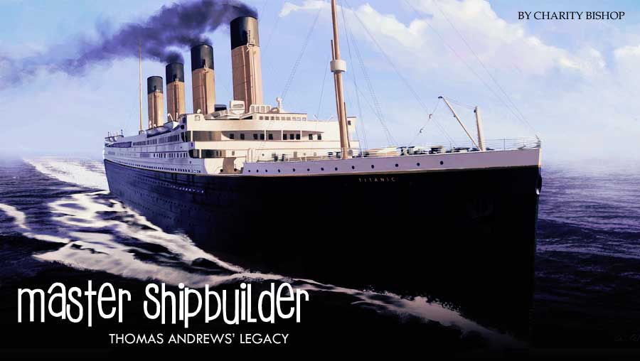 Master Shipbuilder: The Legacy of Thomas Andrews